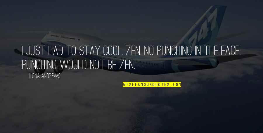 Punching Quotes By Ilona Andrews: I just had to stay cool. Zen. No