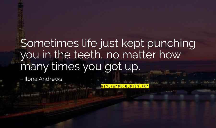 Punching Quotes By Ilona Andrews: Sometimes life just kept punching you in the