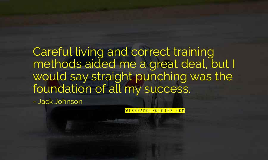 Punching Quotes By Jack Johnson: Careful living and correct training methods aided me