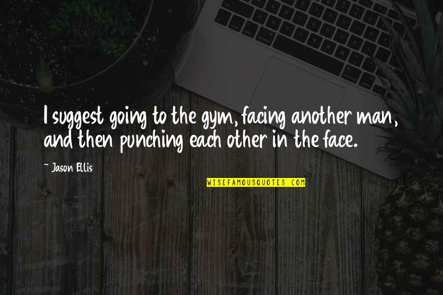 Punching Quotes By Jason Ellis: I suggest going to the gym, facing another