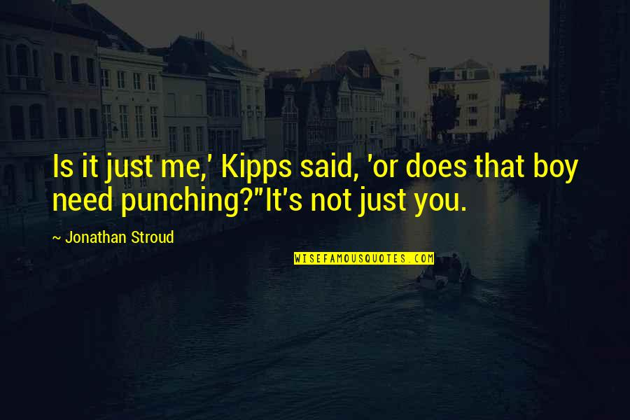 Punching Quotes By Jonathan Stroud: Is it just me,' Kipps said, 'or does