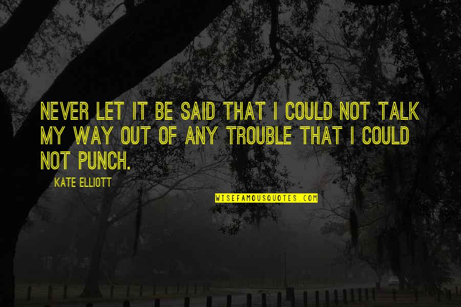 Punching Quotes By Kate Elliott: Never let it be said that I could