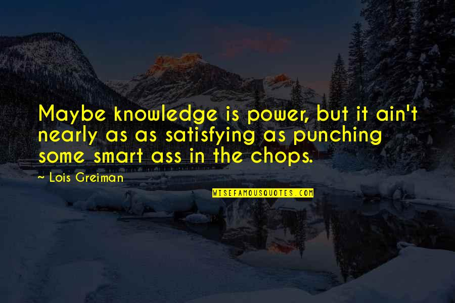 Punching Quotes By Lois Greiman: Maybe knowledge is power, but it ain't nearly