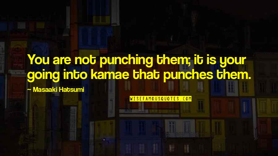 Punching Quotes By Masaaki Hatsumi: You are not punching them; it is your