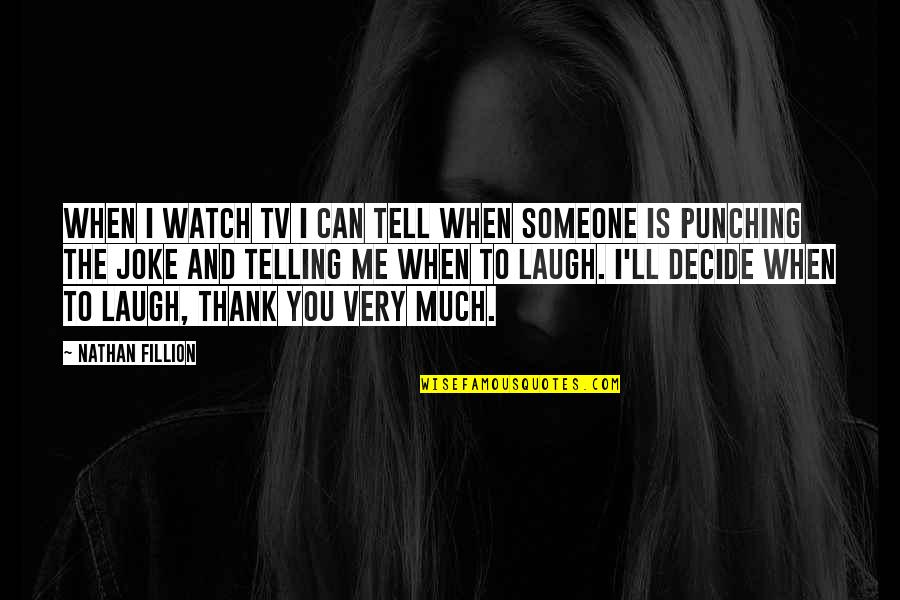 Punching Quotes By Nathan Fillion: When I watch TV I can tell when
