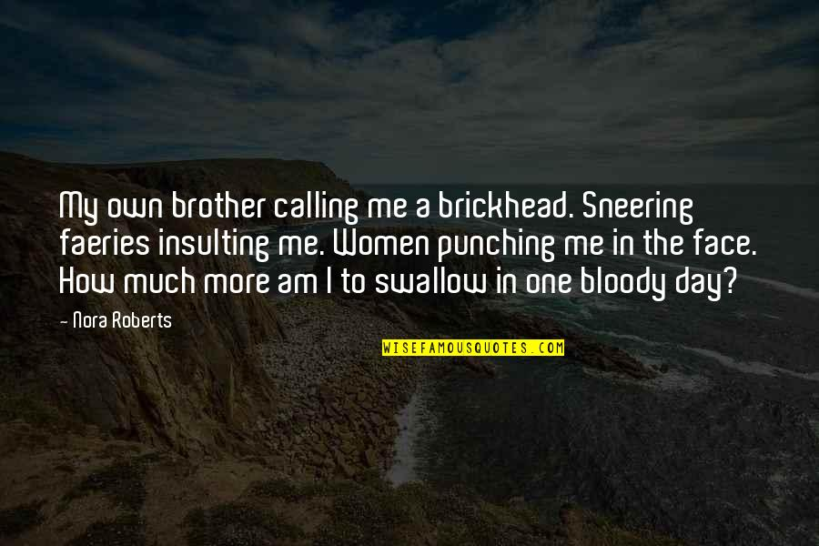 Punching Quotes By Nora Roberts: My own brother calling me a brickhead. Sneering