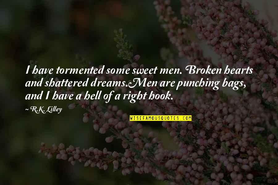 Punching Quotes By R.K. Lilley: I have tormented some sweet men. Broken hearts