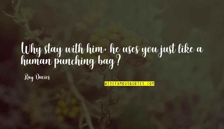Punching Quotes By Ray Davies: Why stay with him, he uses you just