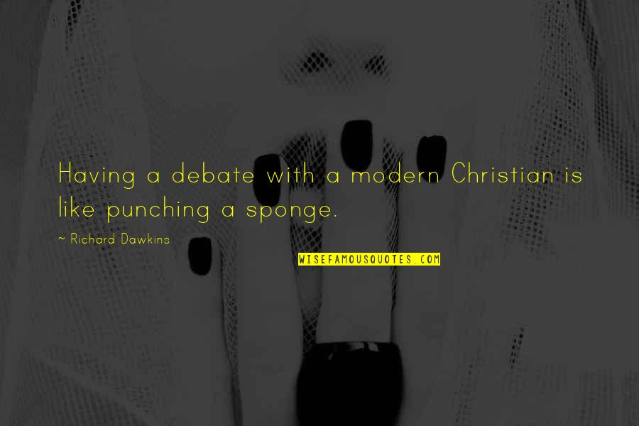 Punching Quotes By Richard Dawkins: Having a debate with a modern Christian is