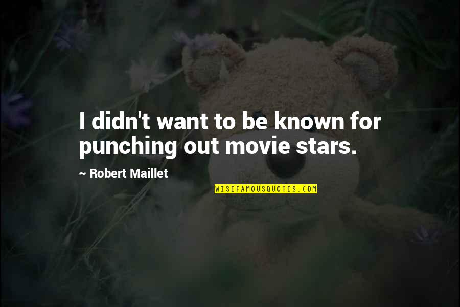 Punching Quotes By Robert Maillet: I didn't want to be known for punching