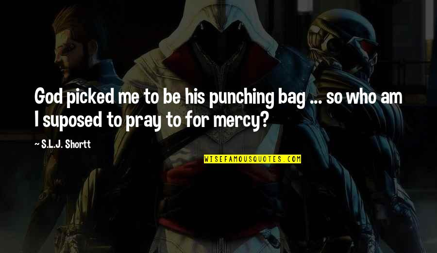 Punching Quotes By S.L.J. Shortt: God picked me to be his punching bag