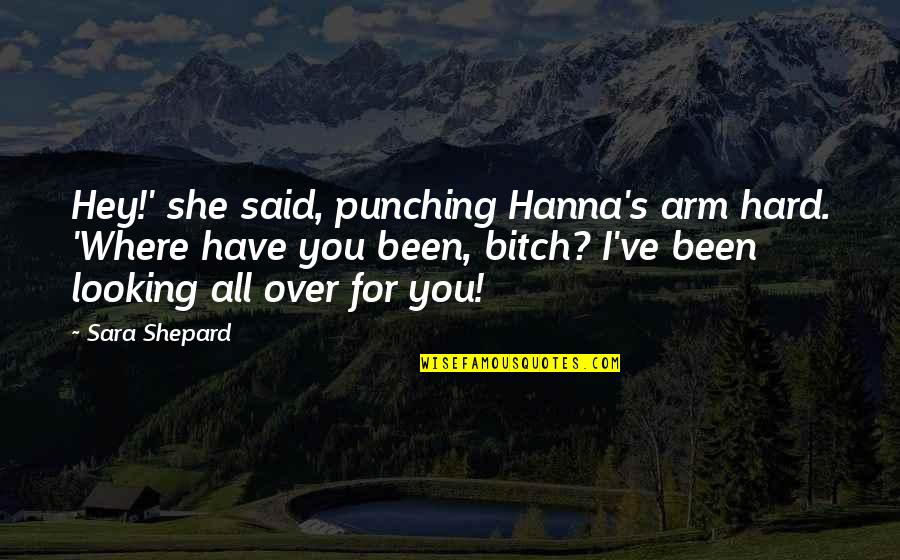 Punching Quotes By Sara Shepard: Hey!' she said, punching Hanna's arm hard. 'Where