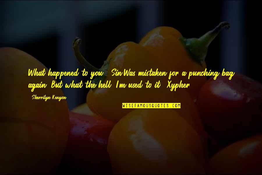 Punching Quotes By Sherrilyn Kenyon: What happened to you? (Sin)Was mistaken for a