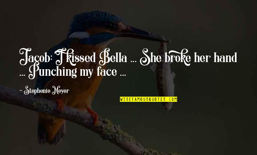 Punching Quotes By Stephenie Meyer: Jacob: I kissed Bella ... She broke her