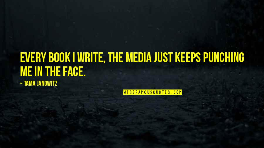 Punching Quotes By Tama Janowitz: Every book I write, the media just keeps