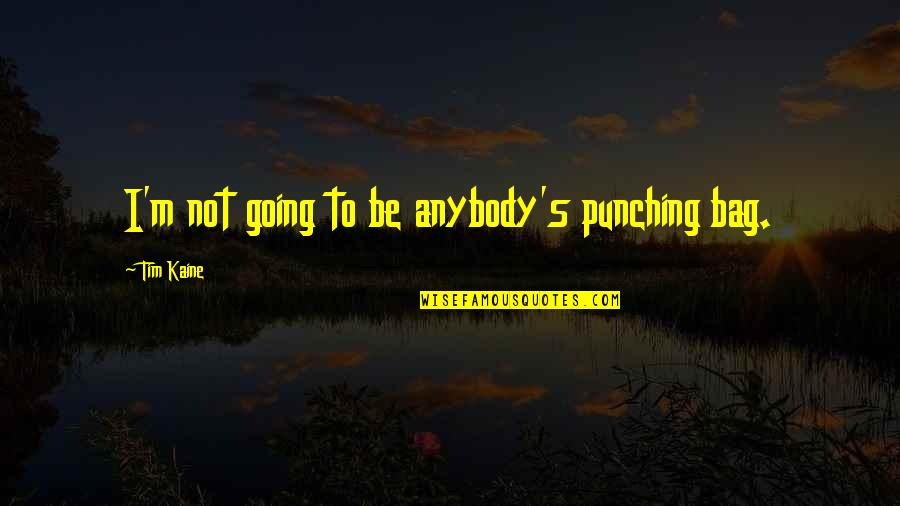 Punching Quotes By Tim Kaine: I'm not going to be anybody's punching bag.