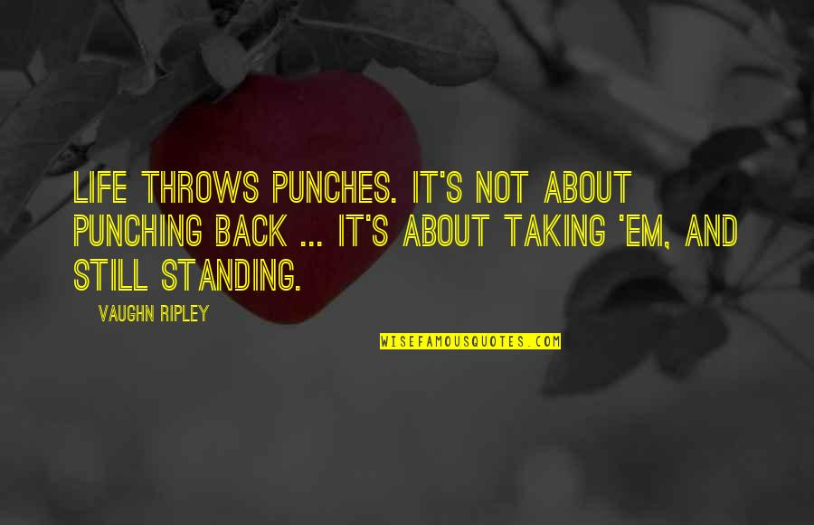 Punching Quotes By Vaughn Ripley: Life throws punches. It's not about punching back