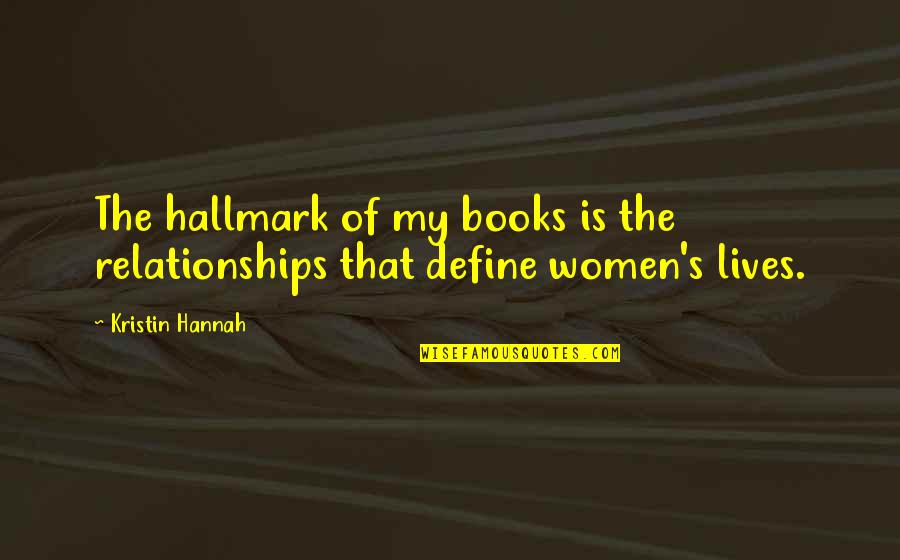 Punching Walls Quotes By Kristin Hannah: The hallmark of my books is the relationships
