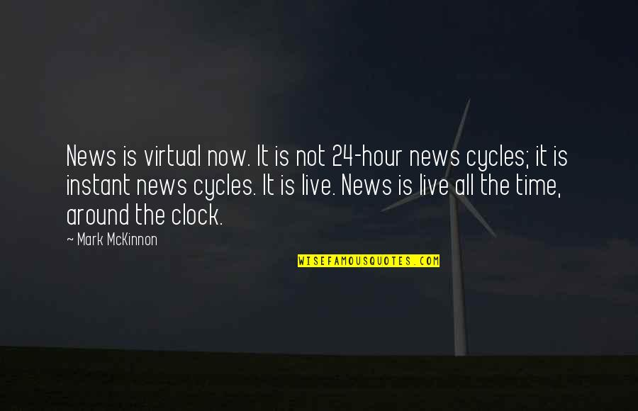 Punching Walls Quotes By Mark McKinnon: News is virtual now. It is not 24-hour