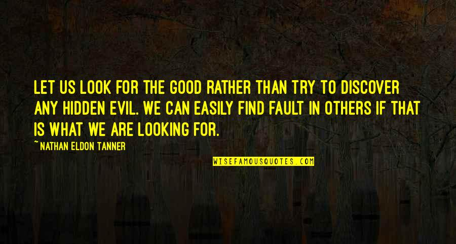 Punching Walls Quotes By Nathan Eldon Tanner: Let us look for the good rather than