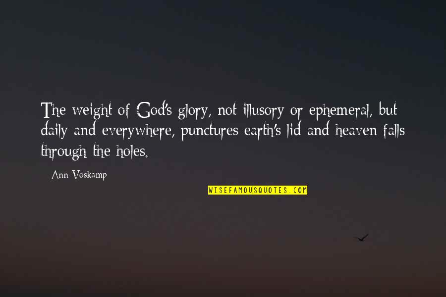 Punctures Quotes By Ann Voskamp: The weight of God's glory, not illusory or
