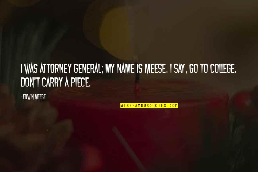 Punctures Quotes By Edwin Meese: I was attorney general; my name is Meese.