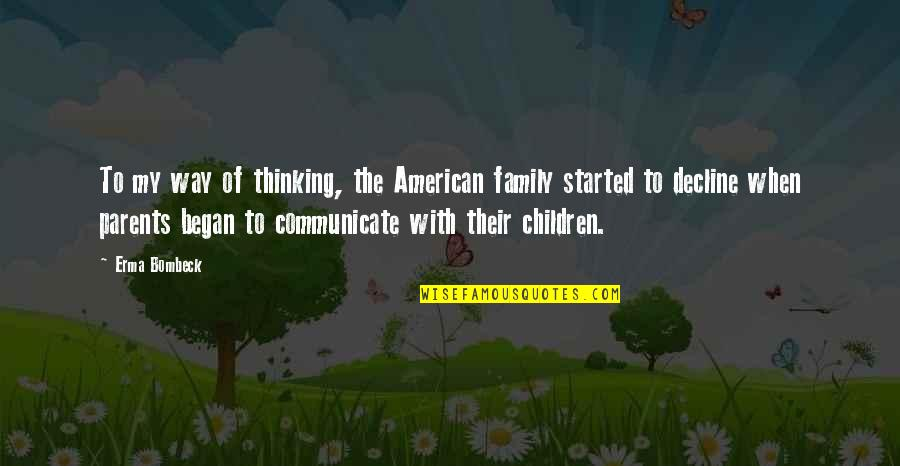 Punctures Quotes By Erma Bombeck: To my way of thinking, the American family