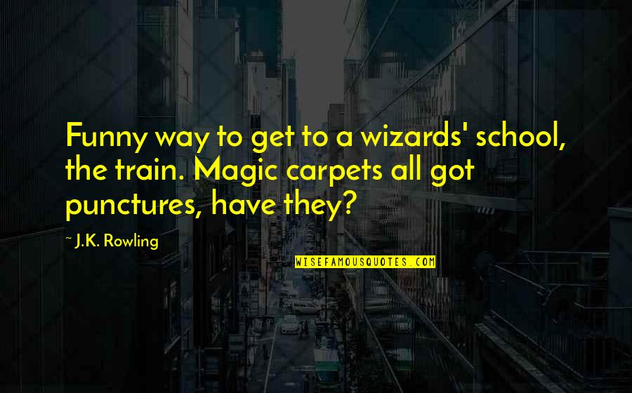 Punctures Quotes By J.K. Rowling: Funny way to get to a wizards' school,