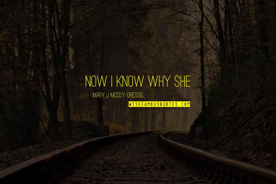 Punctures Quotes By Mary J. McCoy-Dressel: Now I know why she