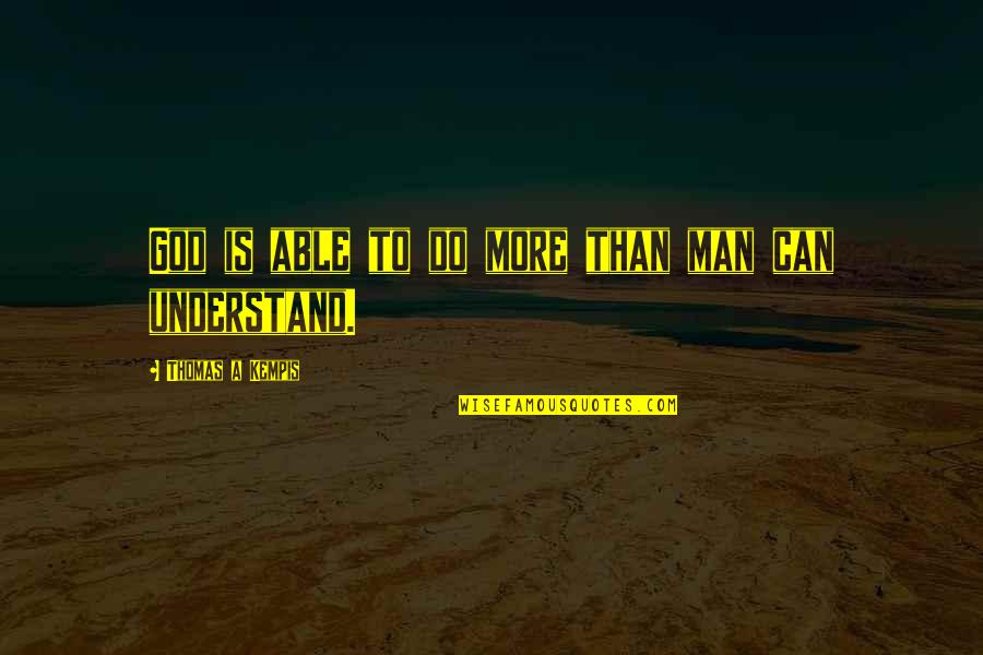 Punctures Quotes By Thomas A Kempis: God is able to do more than man