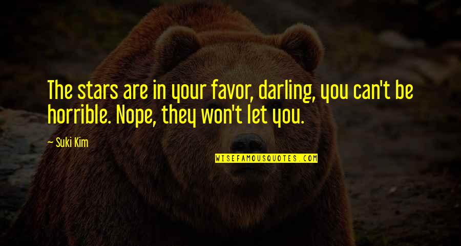 Punjaban Jatti Quotes By Suki Kim: The stars are in your favor, darling, you