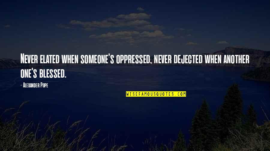 Punjabi Lok Quotes By Alexander Pope: Never elated when someone's oppressed, never dejected when