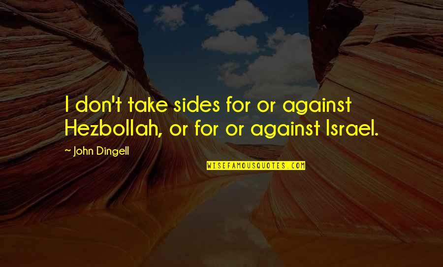Punjabi Lok Quotes By John Dingell: I don't take sides for or against Hezbollah,