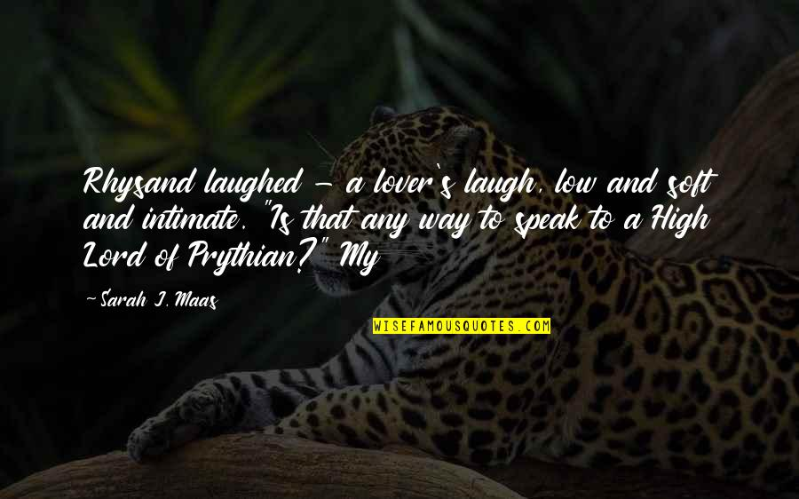 Punjabi Lok Quotes By Sarah J. Maas: Rhysand laughed - a lover's laugh, low and