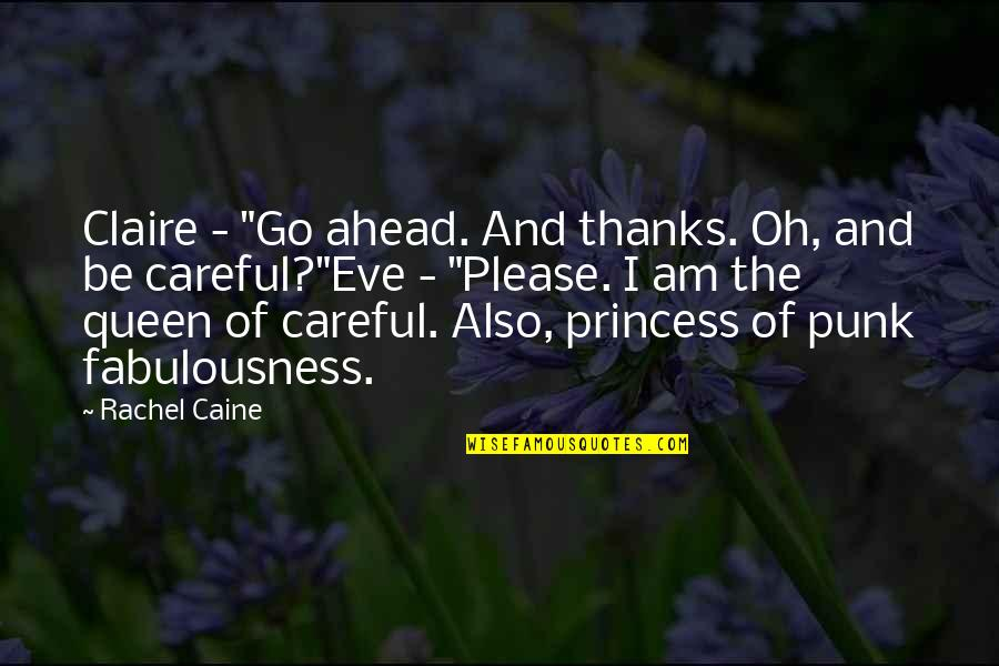 "Punk Princess Quotes By Rachel Caine: Claire - ""Go ahead. And thanks. Oh, and"
