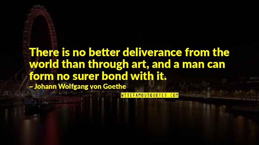 Puppet Augeas Quotes By Johann Wolfgang Von Goethe: There is no better deliverance from the world