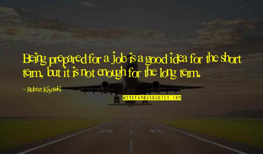 Puppet Augeas Quotes By Robert Kiyosaki: Being prepared for a job is a good