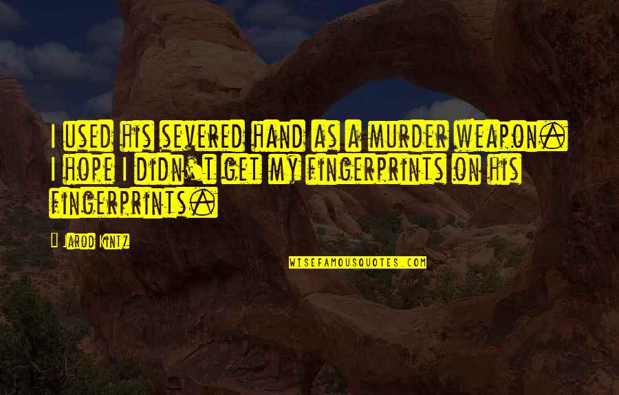 Puppet Escape Double Quotes By Jarod Kintz: I used his severed hand as a murder