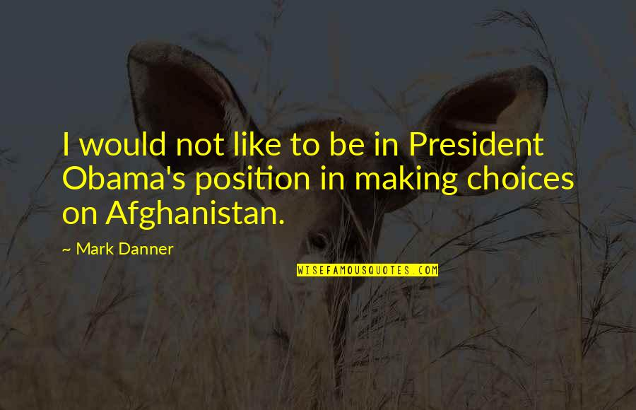 Puppet Escape Double Quotes By Mark Danner: I would not like to be in President