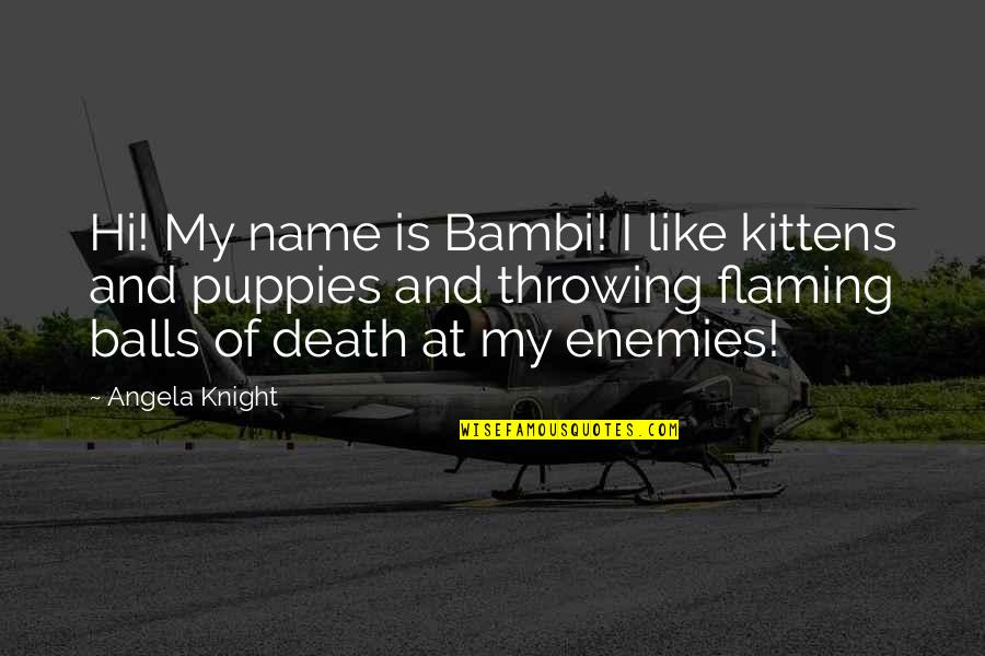 Puppies Quotes By Angela Knight: Hi! My name is Bambi! I like kittens