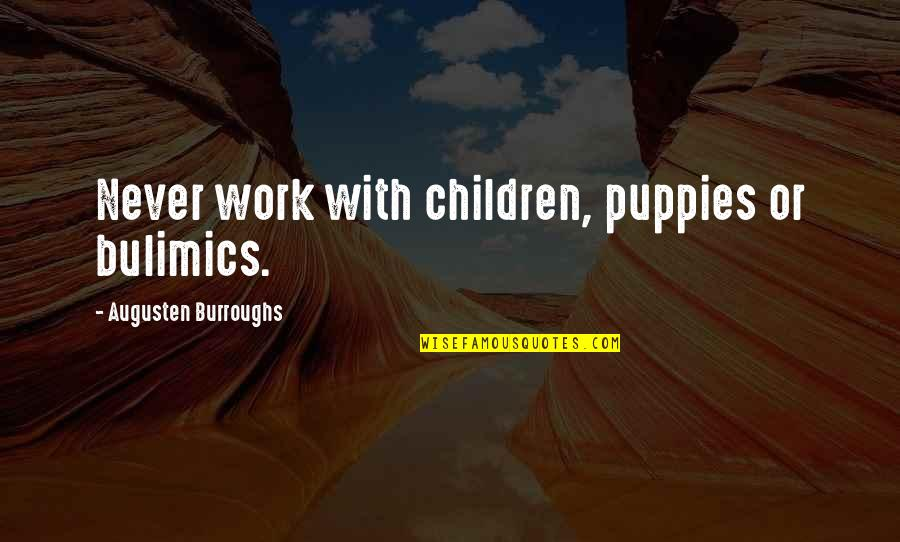 Puppies Quotes By Augusten Burroughs: Never work with children, puppies or bulimics.