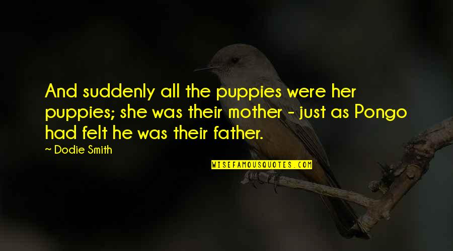 Puppies Quotes By Dodie Smith: And suddenly all the puppies were her puppies;