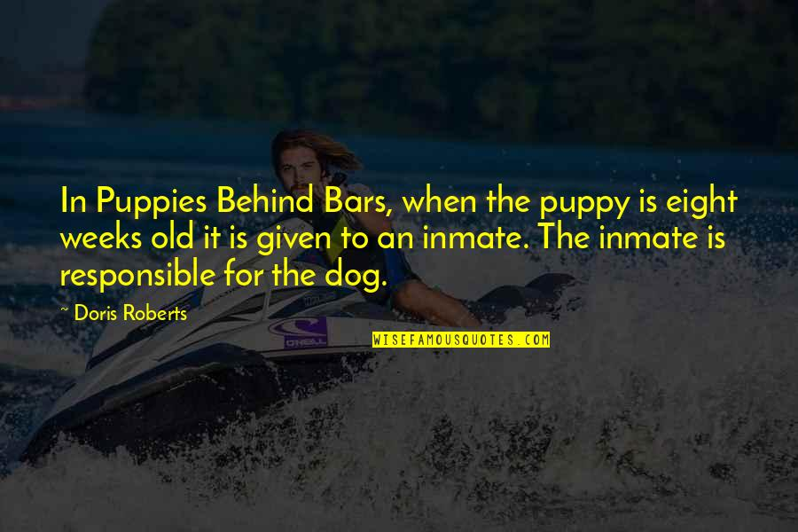 Puppies Quotes By Doris Roberts: In Puppies Behind Bars, when the puppy is