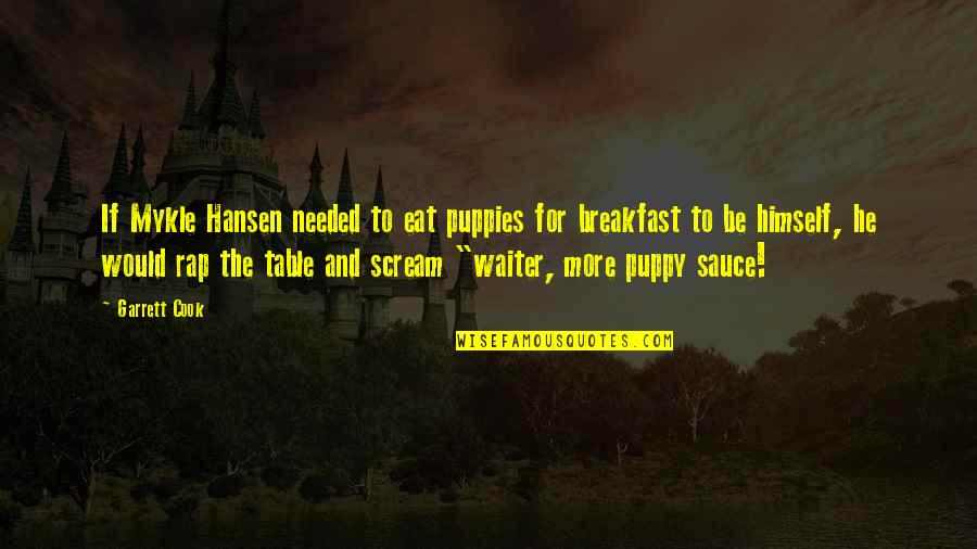 Puppies Quotes By Garrett Cook: If Mykle Hansen needed to eat puppies for
