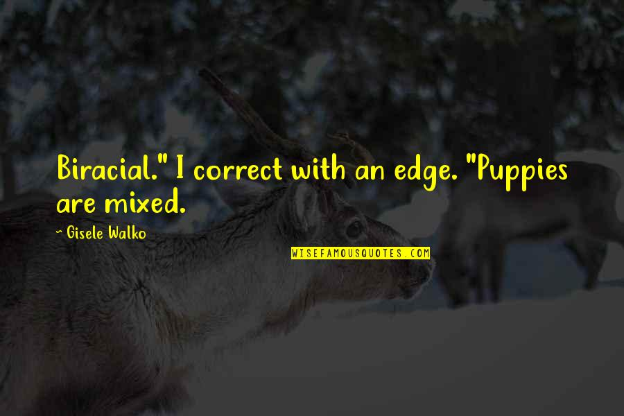 "Puppies Quotes By Gisele Walko: Biracial."" I correct with an edge. ""Puppies are"