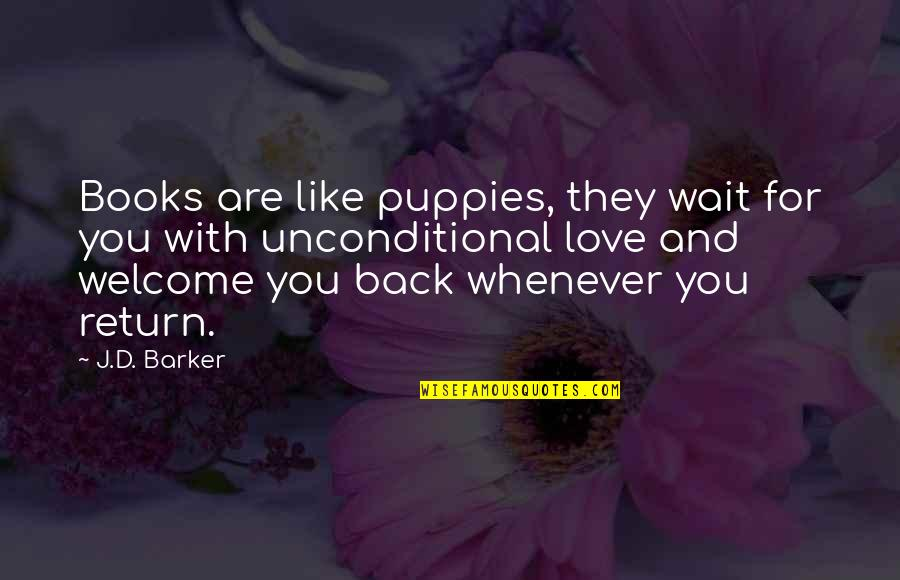 Puppies Quotes By J.D. Barker: Books are like puppies, they wait for you