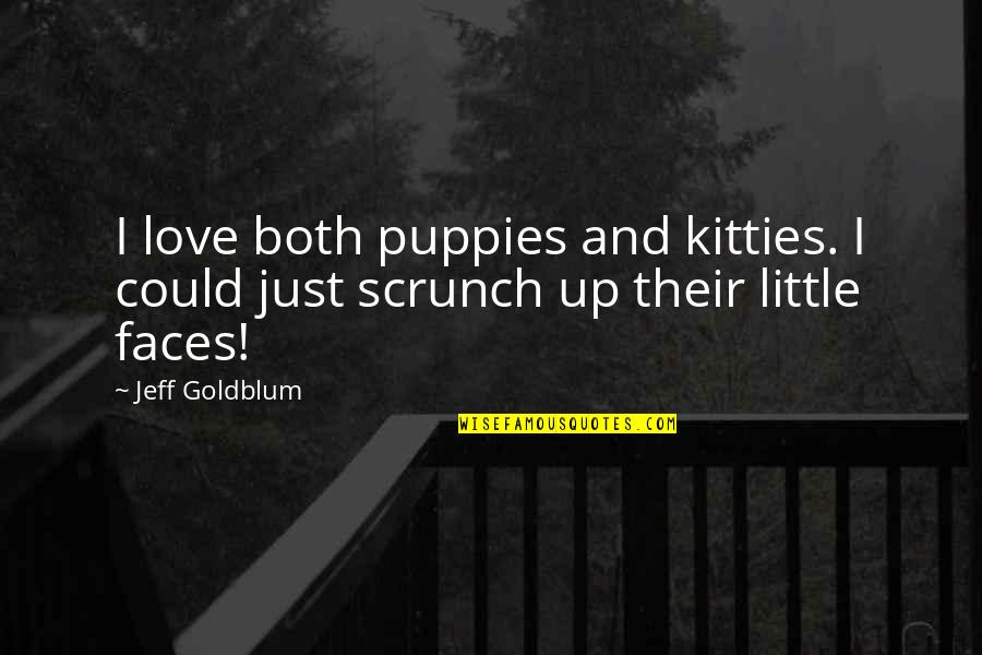 Puppies Quotes By Jeff Goldblum: I love both puppies and kitties. I could