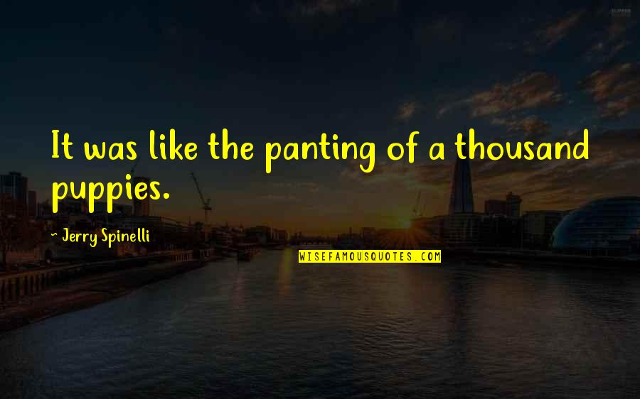 Puppies Quotes By Jerry Spinelli: It was like the panting of a thousand