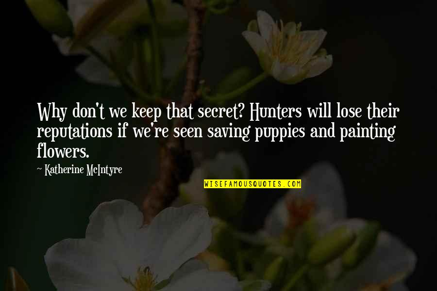 Puppies Quotes By Katherine McIntyre: Why don't we keep that secret? Hunters will