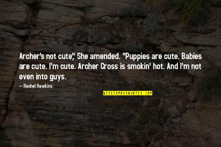 "Puppies Quotes By Rachel Hawkins: Archer's not cute,"" She amended. ""Puppies are cute."